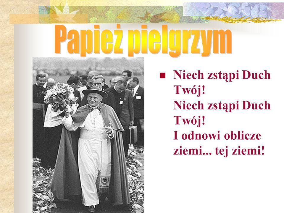 Papież pielgrzym Niech zstąpi Duch Twój. Niech zstąpi Duch Twój.