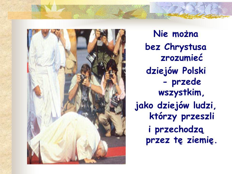 bez Chrystusa zrozumieć dziejów Polski - przede wszystkim,