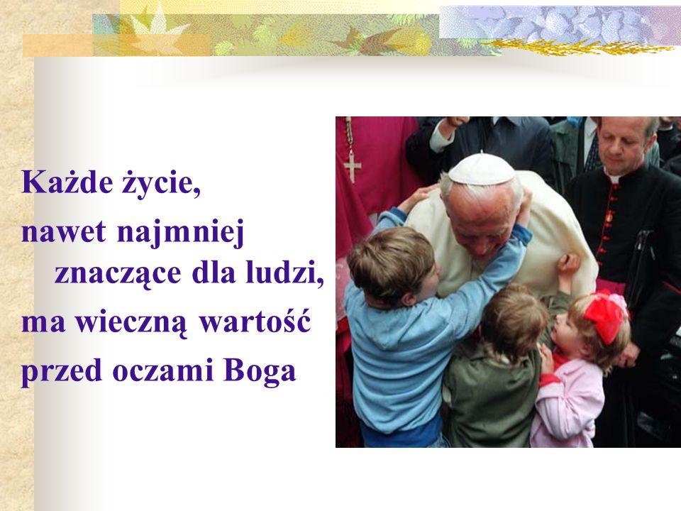 Każde życie, nawet najmniej znaczące dla ludzi, ma wieczną wartość przed oczami Boga