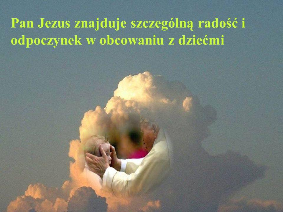 Pan Jezus znajduje szczególną radość i odpoczynek w obcowaniu z dziećmi
