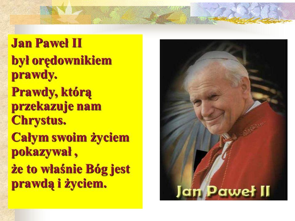Jan Paweł II był orędownikiem prawdy. Prawdy, którą przekazuje nam Chrystus. Całym swoim życiem pokazywał ,