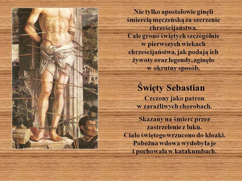 Nie tylko apostołowie ginęli śmiercią męczeńską za szerzenie chrześcijaństwa.