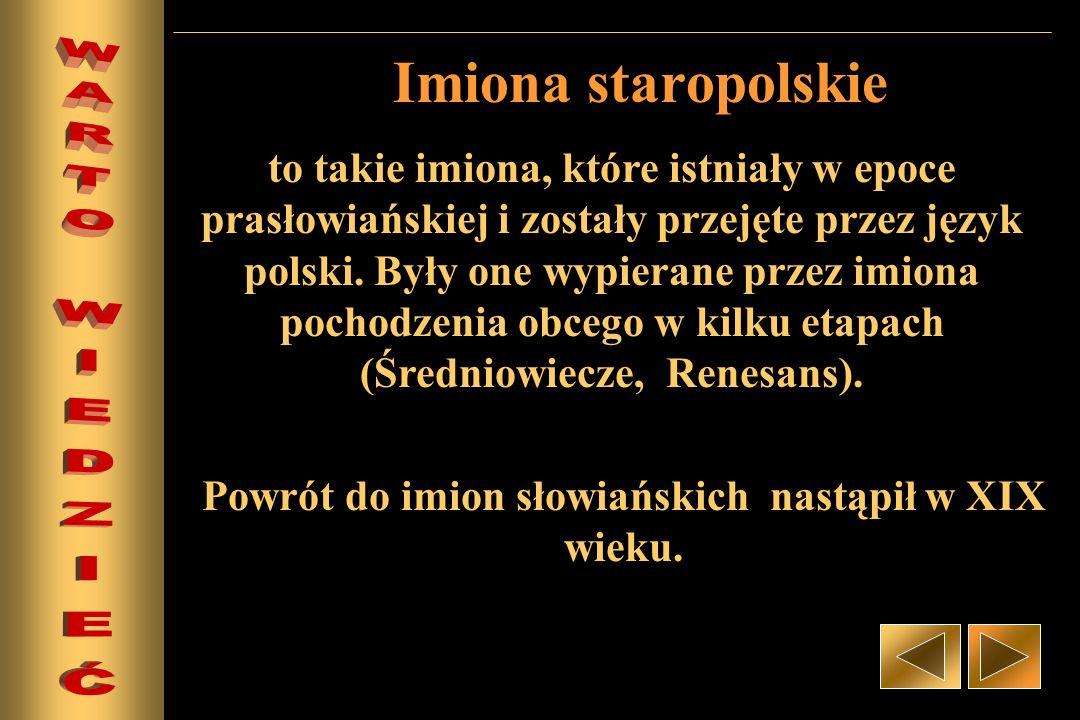 Powrót do imion słowiańskich nastąpił w XIX wieku.