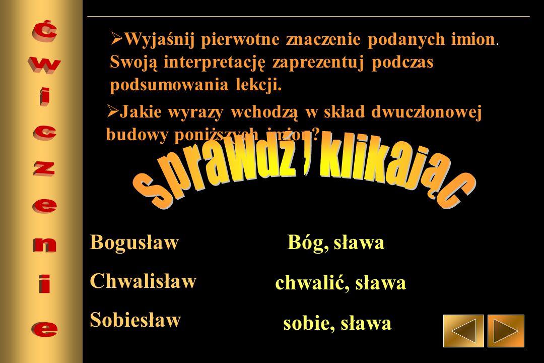 Ćwiczenie sprawdź , klikając Bogusław Chwalisław Sobiesław Bóg, sława