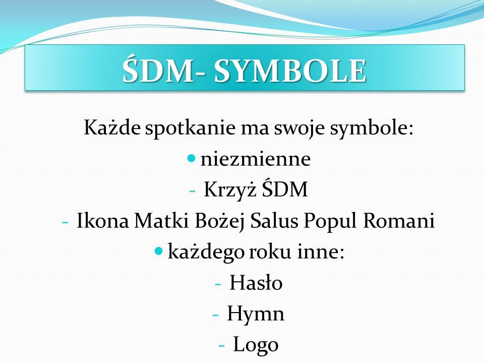 ŚDM- SYMBOLE Każde spotkanie ma swoje symbole: niezmienne Krzyż ŚDM