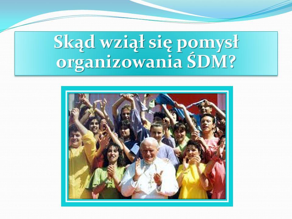Skąd wziął się pomysł organizowania ŚDM