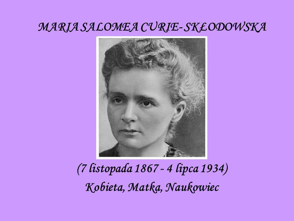 MARIA SALOMEA CURIE- SKŁODOWSKA