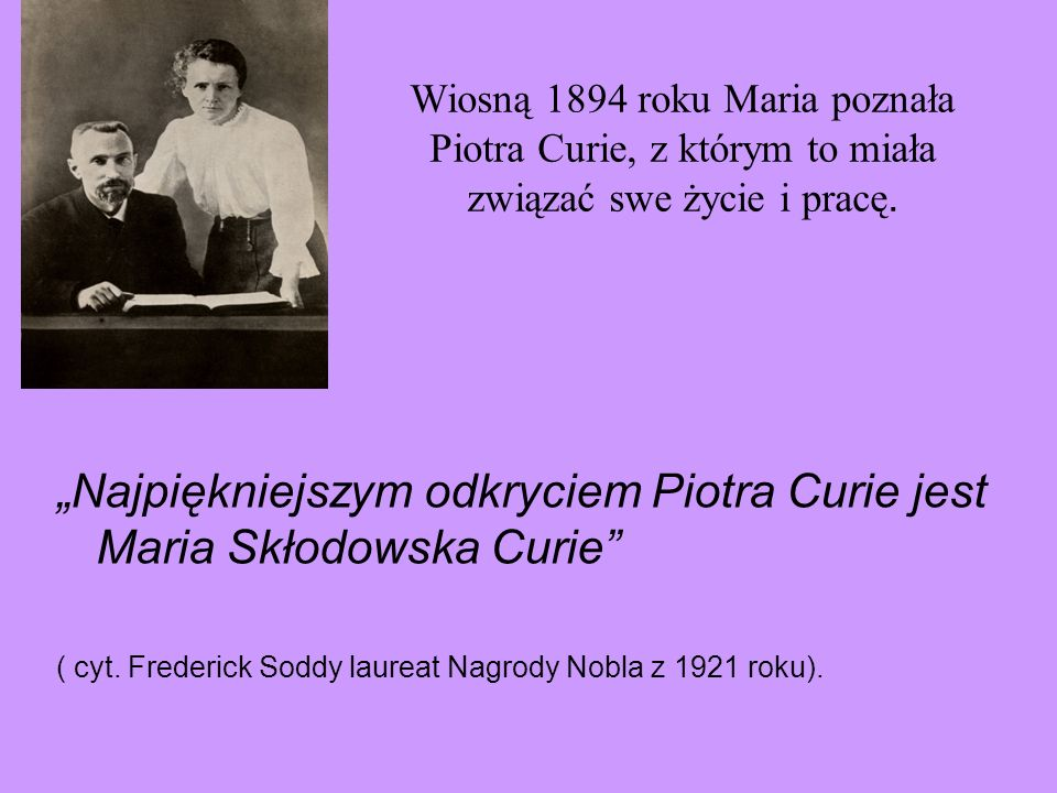 """""""Najpiękniejszym odkryciem Piotra Curie jest Maria Skłodowska Curie"""