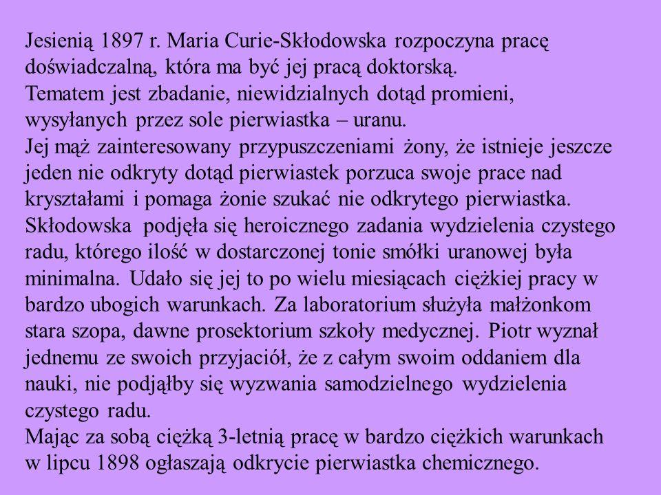 Jesienią 1897 r. Maria Curie-Skłodowska rozpoczyna pracę doświadczalną, która ma być jej pracą doktorską.