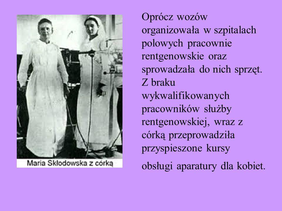 Oprócz wozów organizowała w szpitalach polowych pracownie rentgenowskie oraz sprowadzała do nich sprzęt.