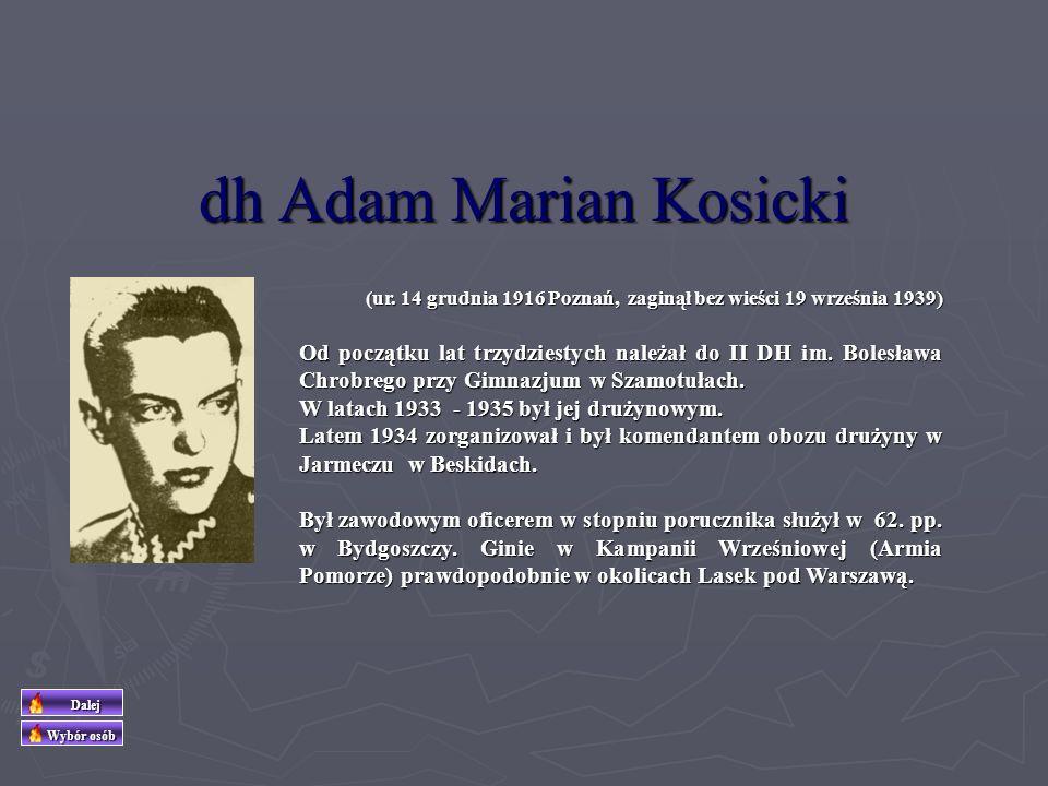 dh Adam Marian Kosicki (ur. 14 grudnia 1916 Poznań, zaginął bez wieści 19 września 1939)