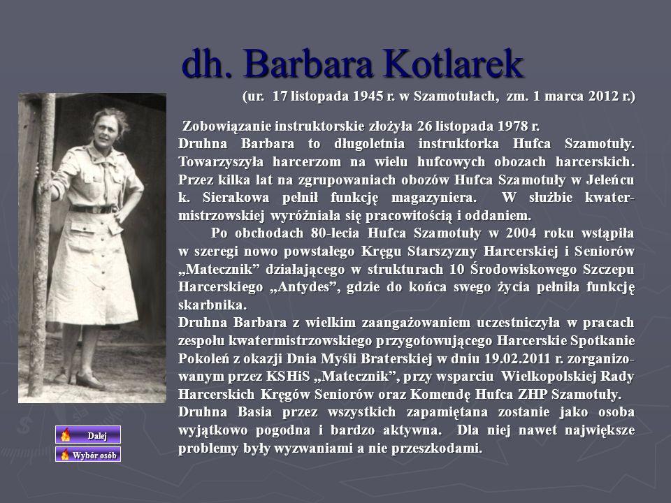 dh. Barbara Kotlarek (ur. 17 listopada 1945 r. w Szamotułach, zm. 1 marca 2012 r.) Zobowiązanie instruktorskie złożyła 26 listopada 1978 r.