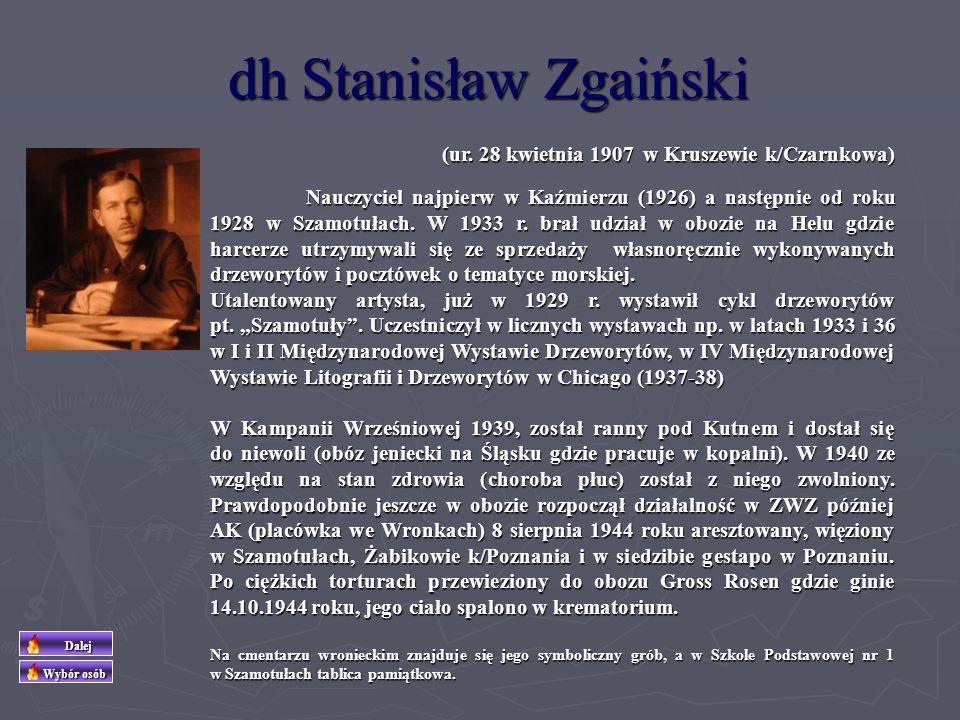dh Stanisław Zgaiński (ur. 28 kwietnia 1907 w Kruszewie k/Czarnkowa)