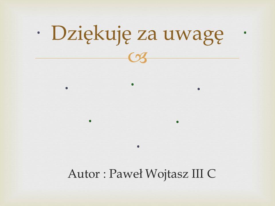 Autor : Paweł Wojtasz III C