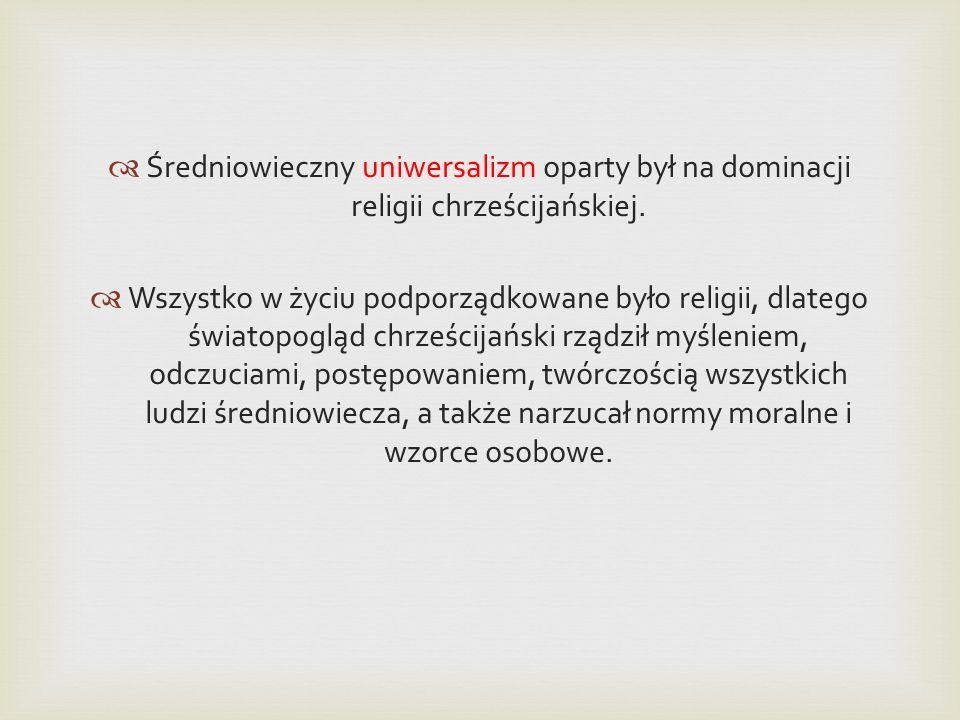 Średniowieczny uniwersalizm oparty był na dominacji religii chrześcijańskiej.