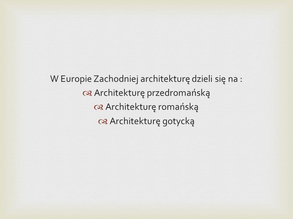 W Europie Zachodniej architekturę dzieli się na :