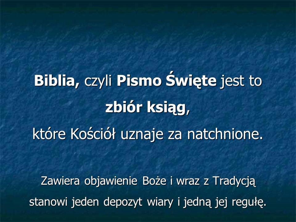 Biblia, czyli Pismo Święte jest to zbiór ksiąg,
