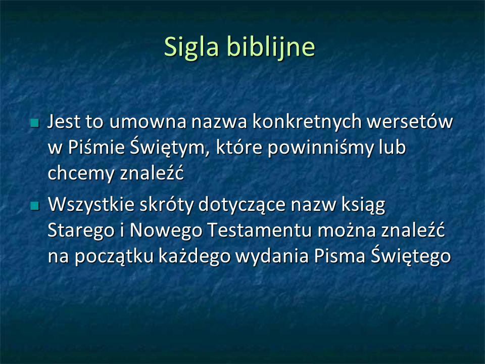 Sigla biblijne Jest to umowna nazwa konkretnych wersetów w Piśmie Świętym, które powinniśmy lub chcemy znaleźć.