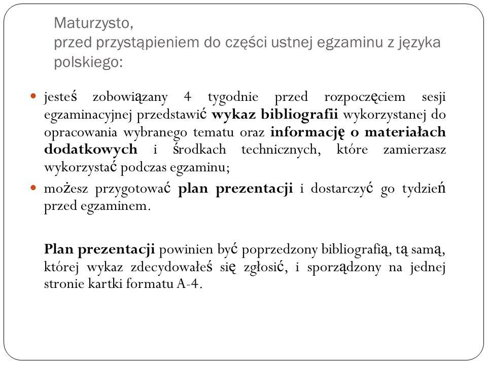 Maturzysto, przed przystąpieniem do części ustnej egzaminu z języka polskiego: