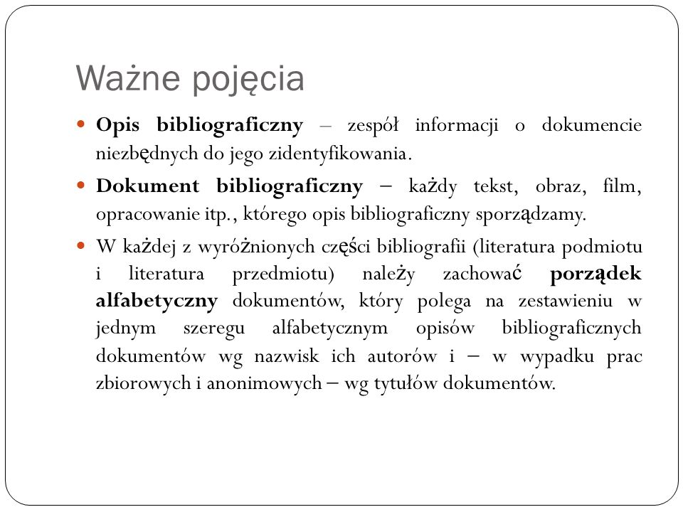 Ważne pojęcia Opis bibliograficzny – zespół informacji o dokumencie niezbędnych do jego zidentyfikowania.