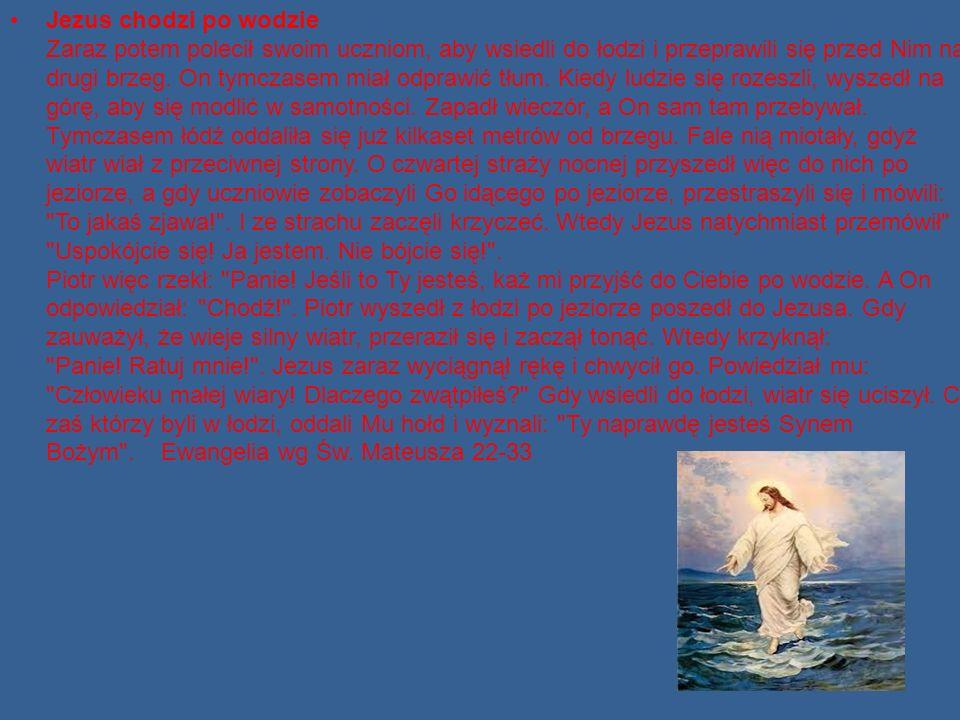 Jezus chodzi po wodzie Zaraz potem polecił swoim uczniom, aby wsiedli do łodzi i przeprawili się przed Nim na drugi brzeg.