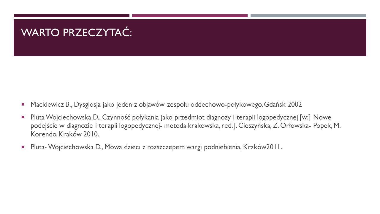 Warto przeczytać: Mackiewicz B., Dysglosja jako jeden z objawów zespołu oddechowo-połykowego, Gdańsk 2002.