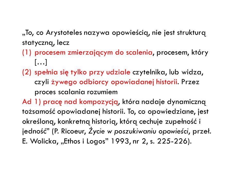 """""""To, co Arystoteles nazywa opowieścią, nie jest strukturą statyczną, lecz"""