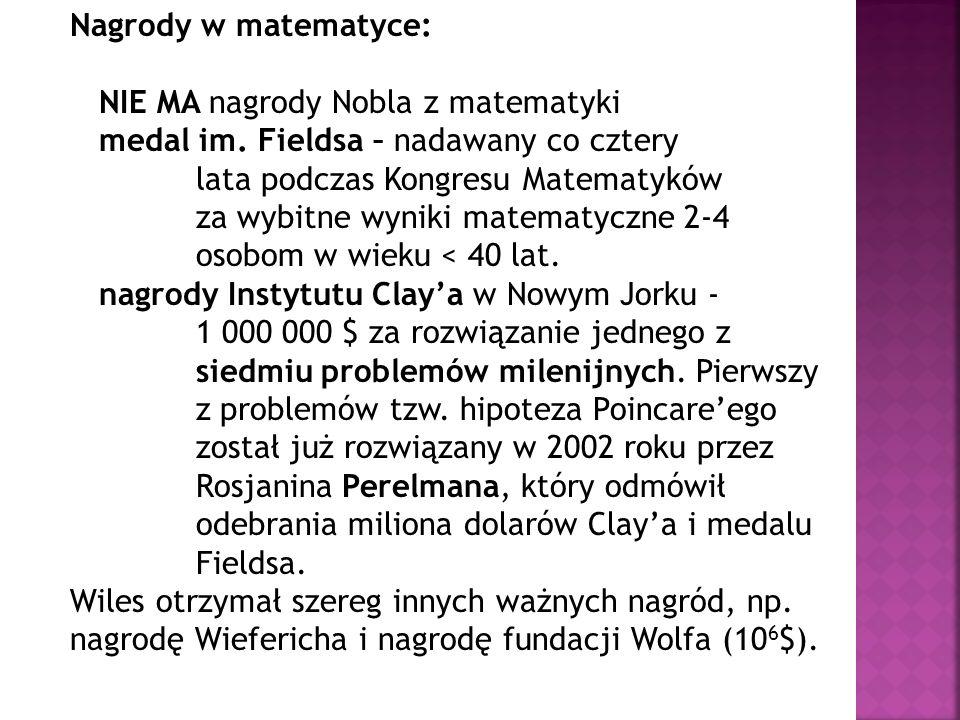 Nagrody w matematyce: NIE MA nagrody Nobla z matematyki. medal im. Fieldsa – nadawany co cztery. lata podczas Kongresu Matematyków.