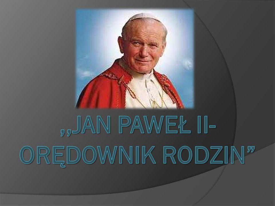 ,,JAN PAWEŁ II-ORĘDOWNIK RODZIN