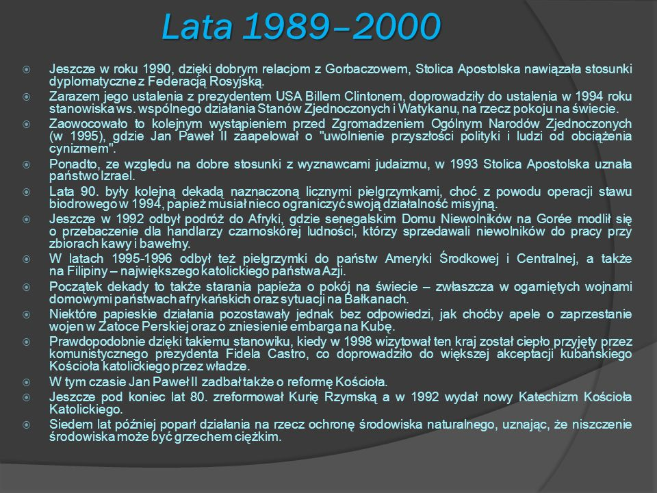 Lata 1989–2000 Jeszcze w roku 1990, dzięki dobrym relacjom z Gorbaczowem, Stolica Apostolska nawiązała stosunki dyplomatyczne z Federacją Rosyjską.