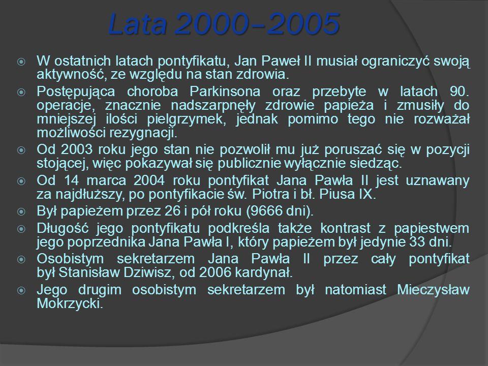 Lata 2000–2005 W ostatnich latach pontyfikatu, Jan Paweł II musiał ograniczyć swoją aktywność, ze względu na stan zdrowia.