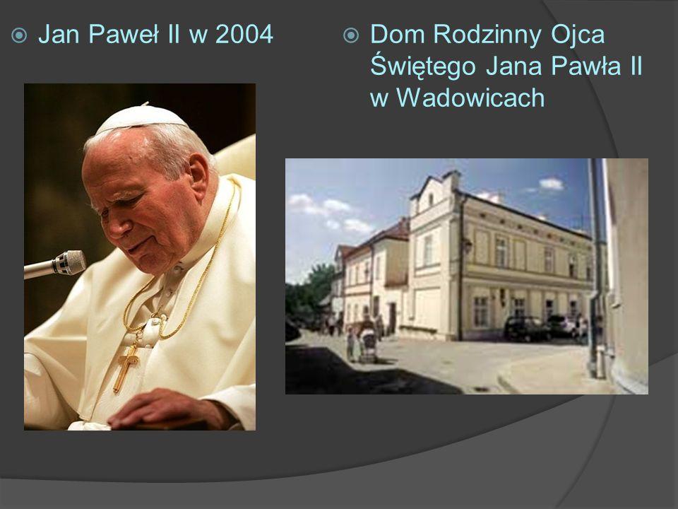 Jan Paweł II w 2004 Dom Rodzinny Ojca Świętego Jana Pawła II w Wadowicach