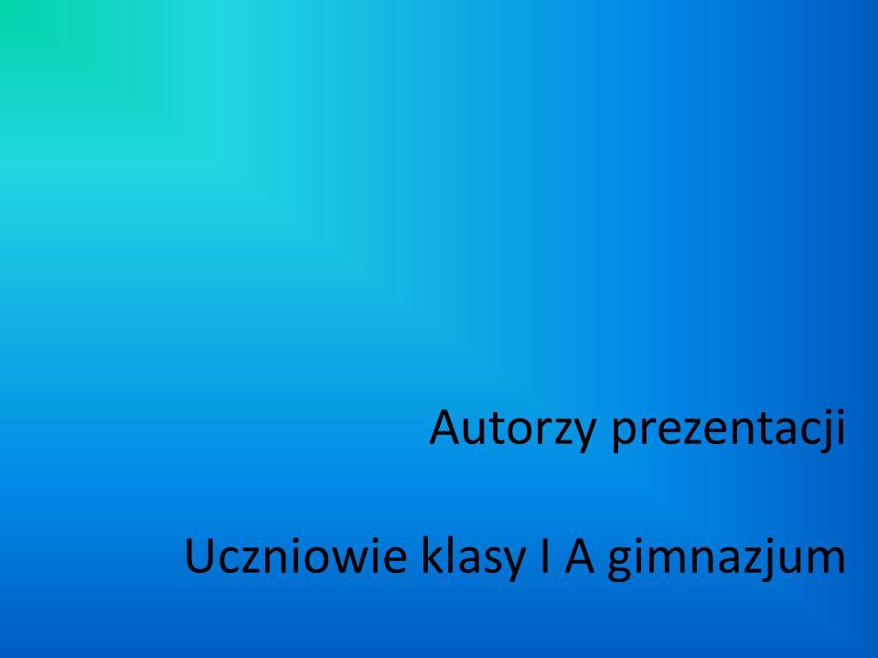 Autorzy prezentacji Uczniowie klasy I A gimnazjum