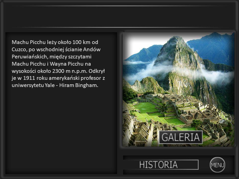 Machu Picchu leży około 100 km od Cuzco, po wschodniej ścianie Andów Peruwiańskich, między szczytami Machu Picchu i Wayna Picchu na wysokości około 2300 m n.p.m.