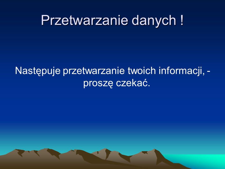 Następuje przetwarzanie twoich informacji, - proszę czekać.