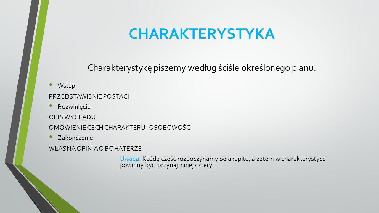 CHARAKTERYSTYKA Charakterystykę piszemy według ściśle określonego planu.