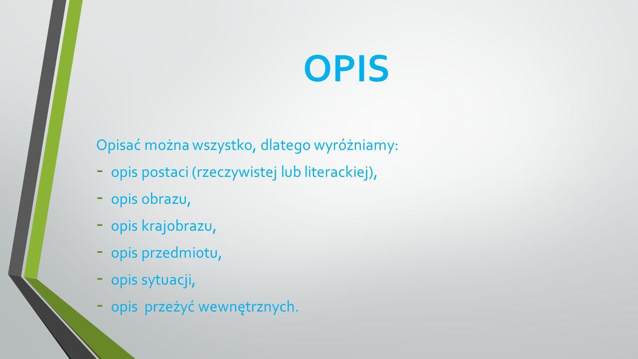 OPIS Opisać można wszystko, dlatego wyróżniamy: