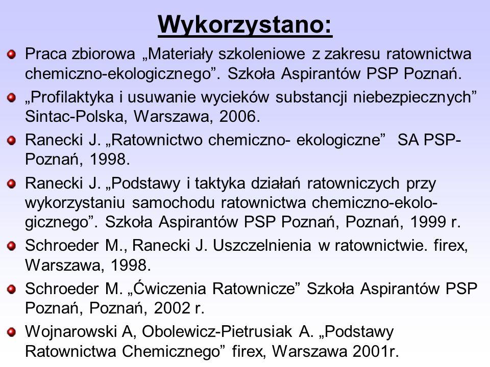 """Wykorzystano: Praca zbiorowa """"Materiały szkoleniowe z zakresu ratownictwa chemiczno-ekologicznego . Szkoła Aspirantów PSP Poznań."""