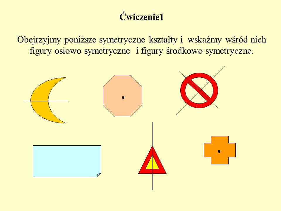 Ćwiczenie1 Obejrzyjmy poniższe symetryczne kształty i wskażmy wśród nich figury osiowo symetryczne i figury środkowo symetryczne.
