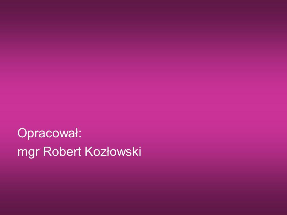 Opracował: mgr Robert Kozłowski