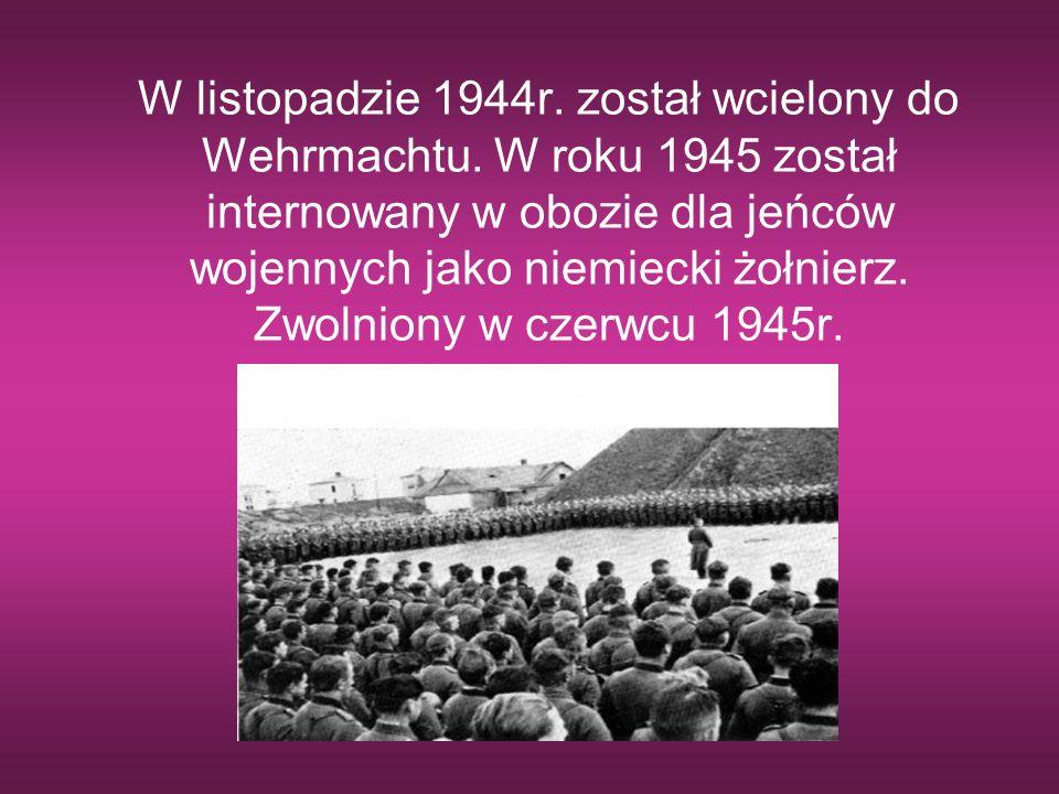 W listopadzie 1944r. został wcielony do Wehrmachtu