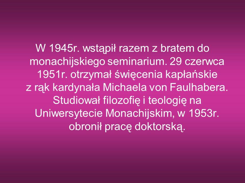 W 1945r. wstąpił razem z bratem do monachijskiego seminarium