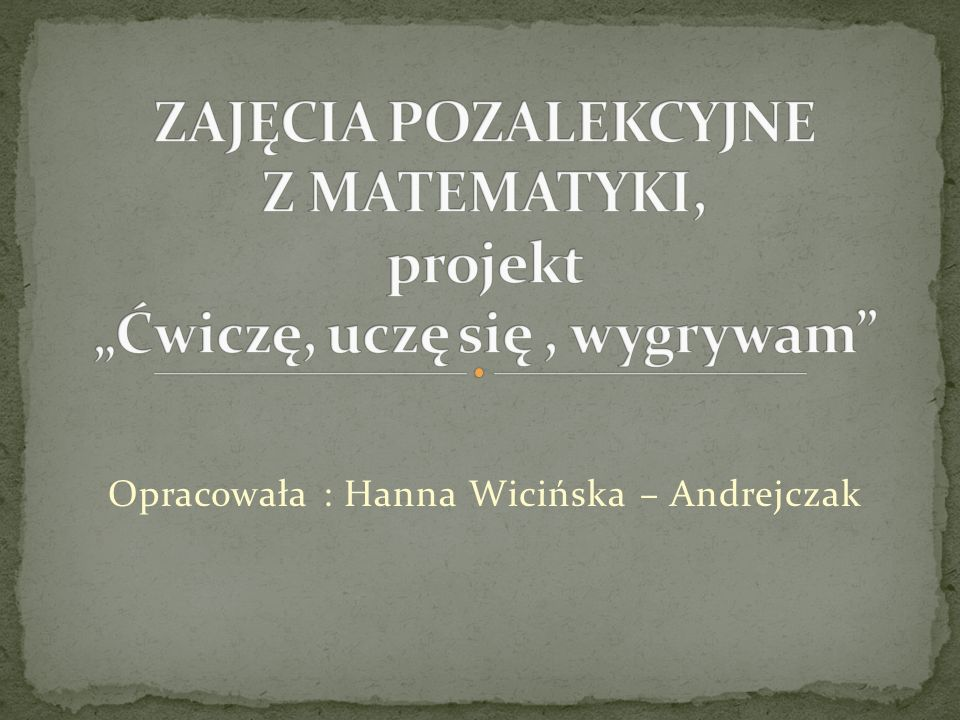 Opracowała : Hanna Wicińska – Andrejczak