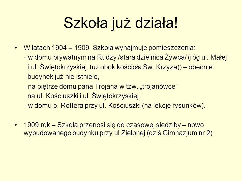 Szkoła już działa! W latach 1904 – 1909 Szkoła wynajmuje pomieszczenia: - w domu prywatnym na Rudzy /stara dzielnica Żywca/ (róg ul. Małej.