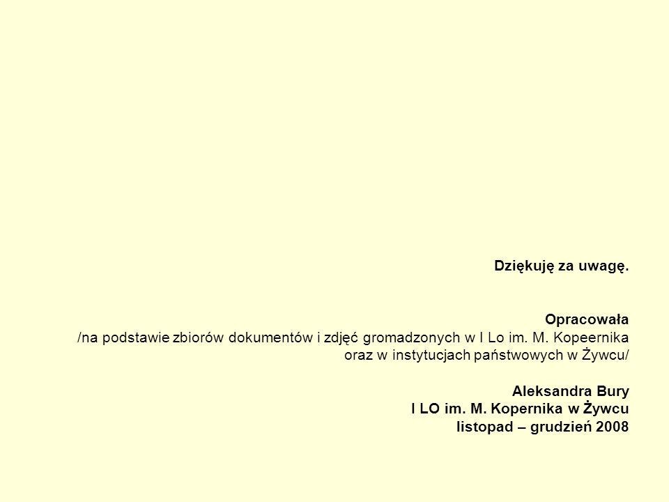 Dziękuję za uwagę. Opracowała. /na podstawie zbiorów dokumentów i zdjęć gromadzonych w I Lo im. M. Kopeernika.