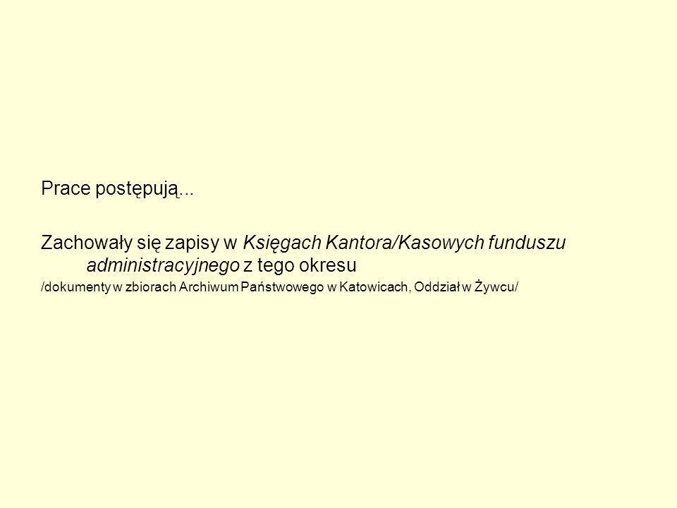 Prace postępują... Zachowały się zapisy w Księgach Kantora/Kasowych funduszu administracyjnego z tego okresu.