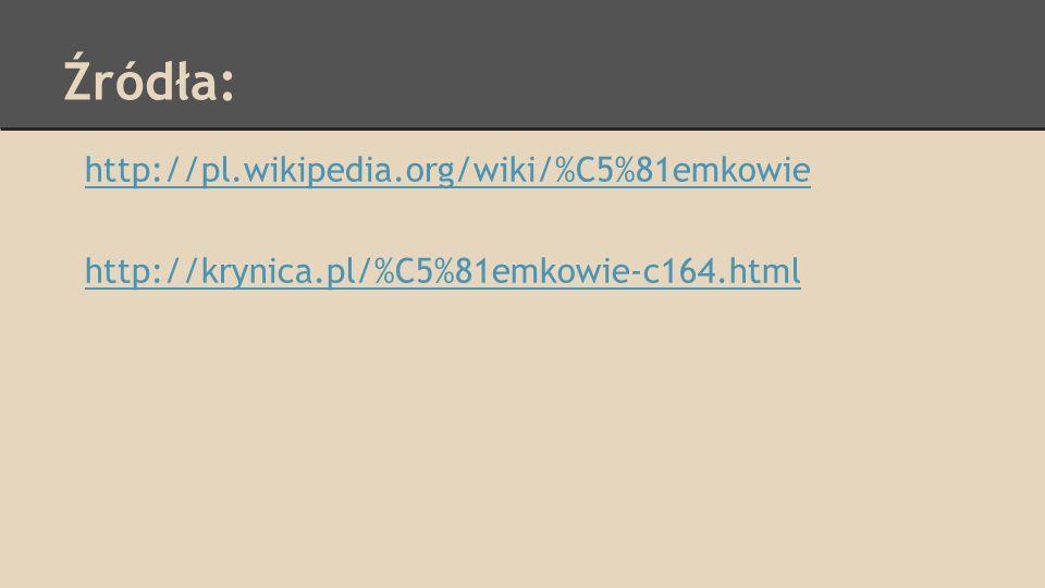 Źródła: http://pl.wikipedia.org/wiki/%C5%81emkowie
