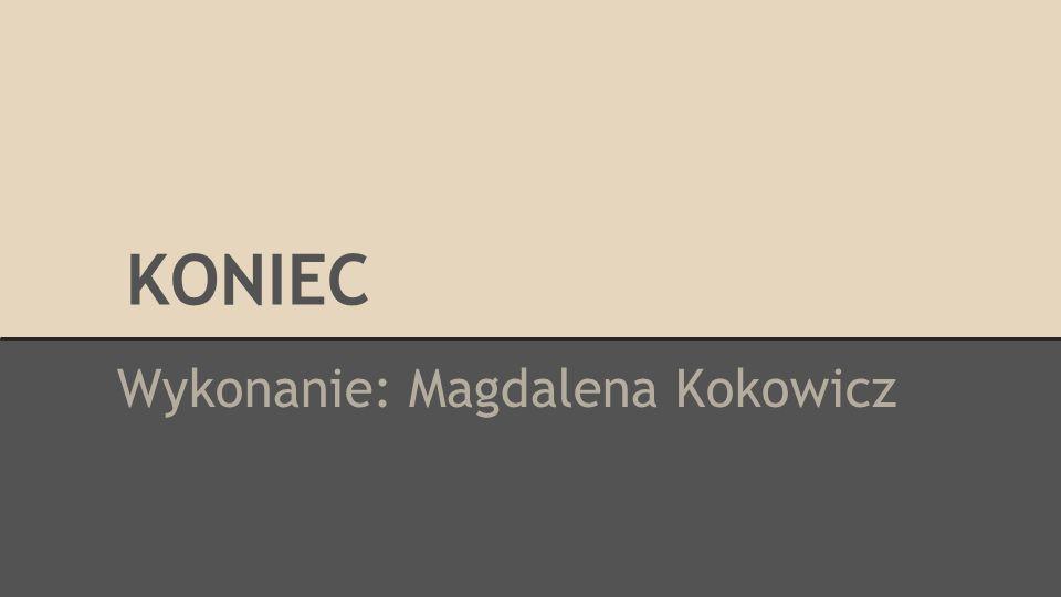 Wykonanie: Magdalena Kokowicz