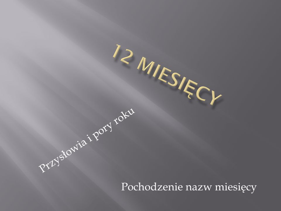 12 Miesięcy Przysłowia i pory roku Pochodzenie nazw miesięcy