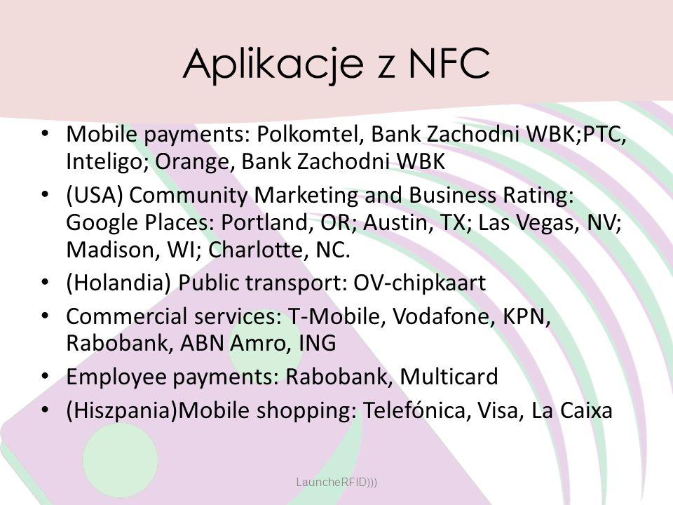 Aplikacje z NFC Mobile payments: Polkomtel, Bank Zachodni WBK;PTC, Inteligo; Orange, Bank Zachodni WBK.
